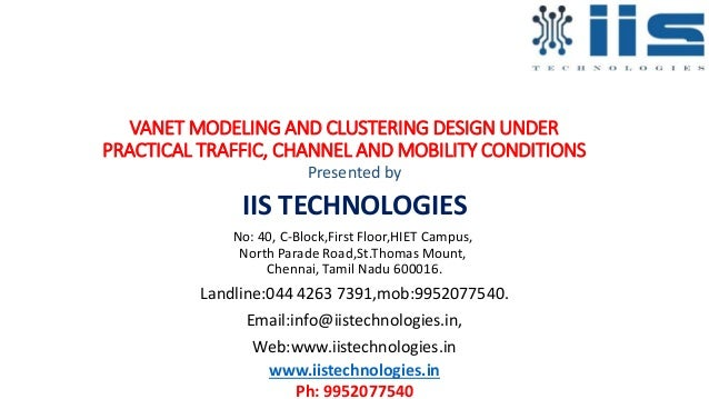 VANET MODELING AND CLUSTERING DESIGN UNDER PRACTICAL TRAFFIC, CHANNEL AND MOBILITY CONDITIONS Presented by IIS TECHNOLOGIE...