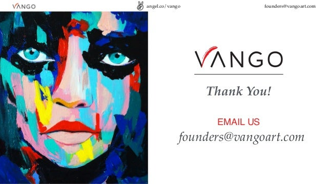 Thank You! EMAIL US founders@vangoart.com angel.co/vango founders@vangoart.com