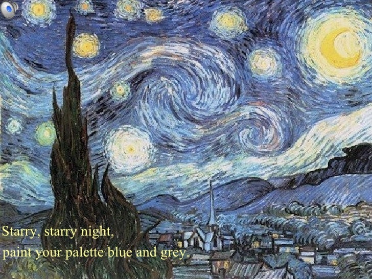Starry, starry night, paint your palette blue and grey.
