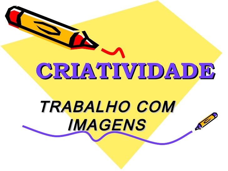 CRIATIVIDADE TRABALHO COM IMAGENS