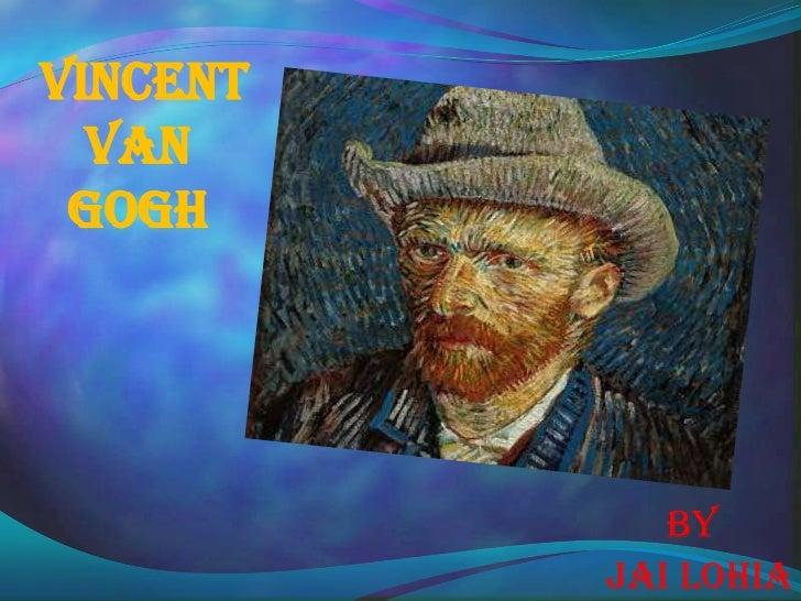 vincent  van gogh             By          Jai lohia