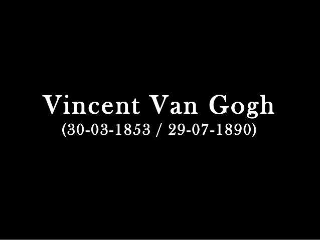 Vincent Van Gogh (30-03-1853 / 29-07-1890)