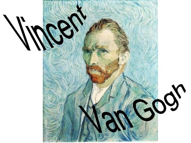 Once upon a time, in  a little town called Zundert  (Holland), there was a boy named Vincent Van Gogh. He became a great p...