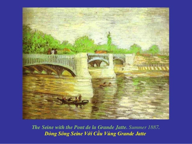 The Seine with the Pont de la Grande Jatte. Summer 1887. Dòng Sông Seine Với Cầu Vùng Grande Jatte