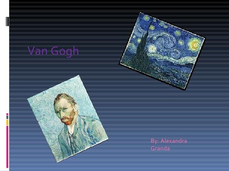 Van Gogh By: Alexandra Granda