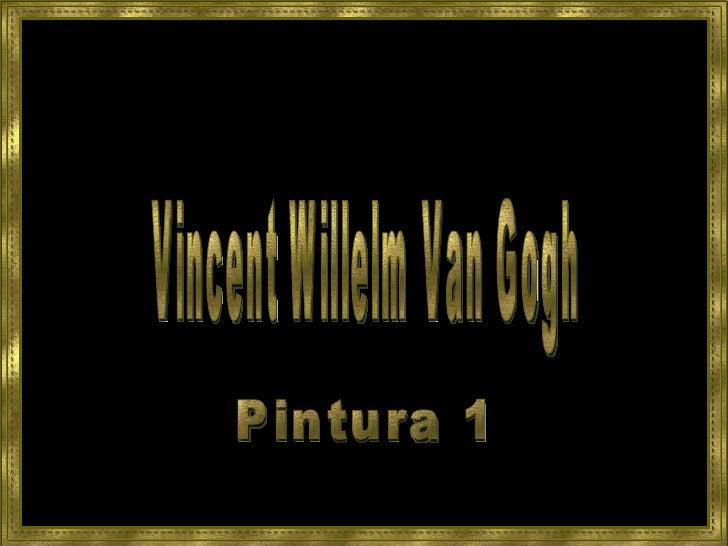 Vincent Willelm Van Gogh Pintura 1