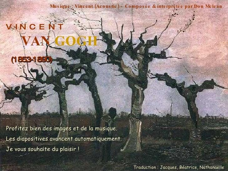 V  I N  C  E  N  T VAN  GOGH (1853-1890) Musique : Vincent (Acoustic) -  Composée & interprétée par Don Mclean Profitez bi...