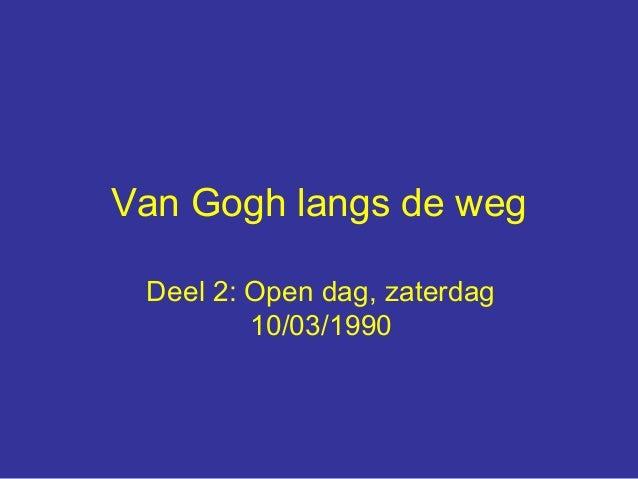 Van Gogh langs de weg Deel 2: Open dag, zaterdag         10/03/1990
