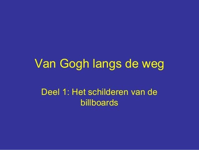 Van Gogh langs de weg Deel 1: Het schilderen van de          billboards