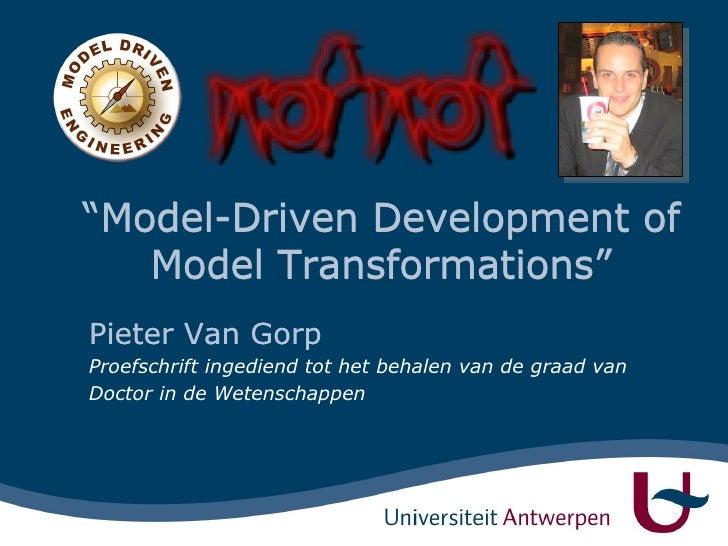 """"""" Model-Driven Development of Model Transformations"""" Pieter Van Gorp Proefschrift ingediend tot het behalen van de graad v..."""