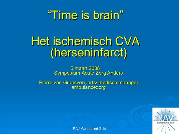 "<ul><li>"" Time is brain"" </li></ul><ul><li>Het ischemisch CVA (herseninfarct) </li></ul><ul><li>5 maart 2008 Symposium Acu..."