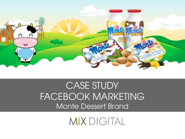 t	    CASE STUDY FACEBOOK MARKETING Monte Dessert Brand