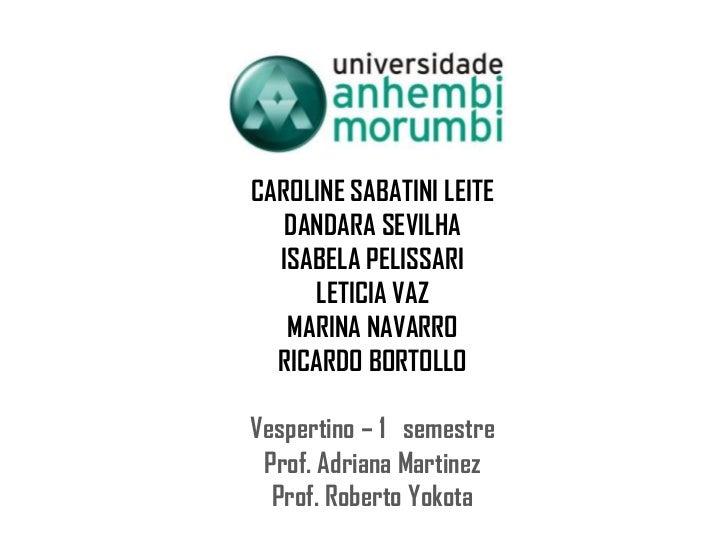 CAROLINE SABATINI LEITE<br />DANDARA SEVILHA<br />ISABELA PELISSARI<br />LETICIA VAZ<br />MARINA NAVARRO<br />RICARDO BORT...