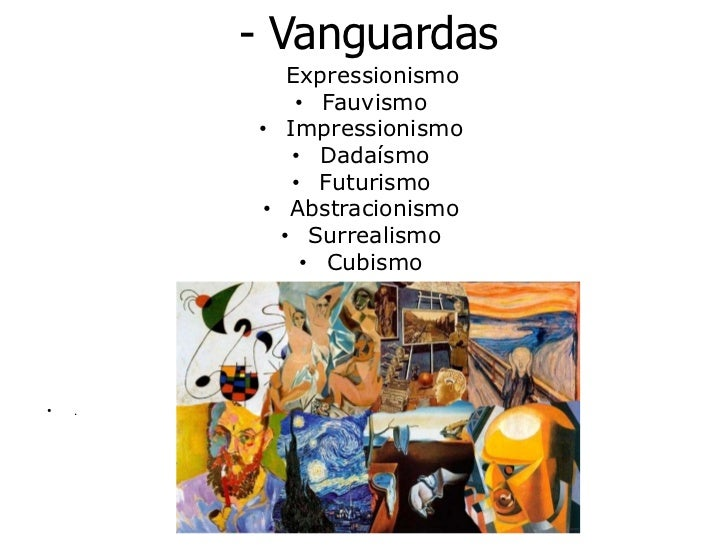 - Vanguardas<br />   Expressionismo<br />Fauvismo<br />Impressionismo<br />Dadaísmo <br />Futurismo <br />Abstrac...