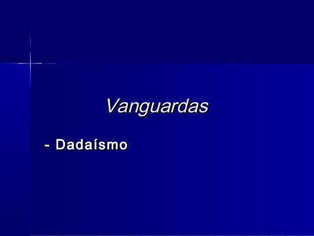 VanguardasVanguardas- Dadaísmo- Dadaísmo