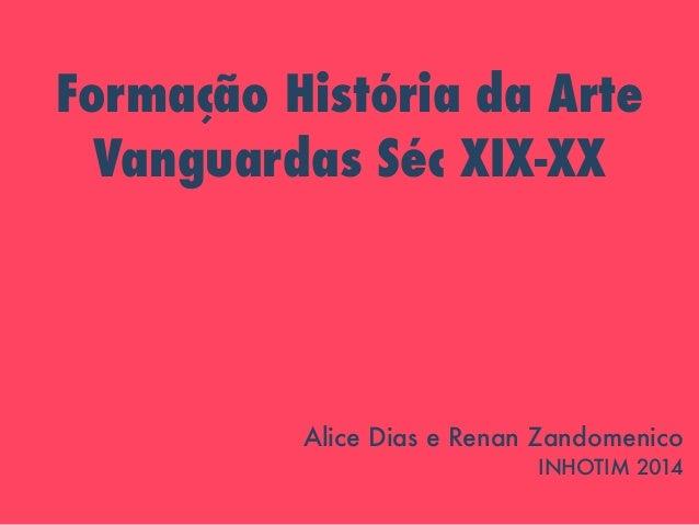 Formação História da Arte  Vanguardas Séc XIX-XX  Alice Dias e Renan Zandomenico  INHOTIM 2014