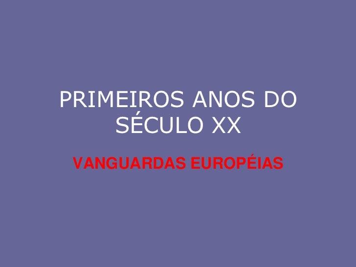 PRIMEIROS ANOS DO SÉCULO XX<br />VANGUARDAS EUROPÉIAS<br />
