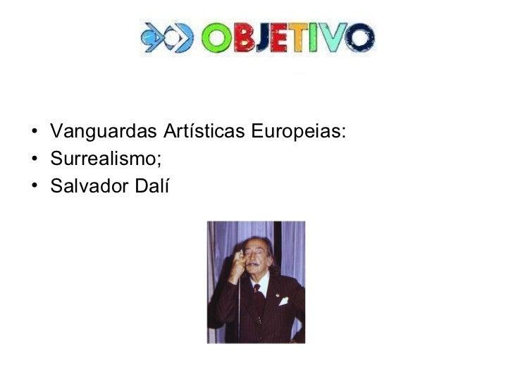 <ul><li>Vanguardas Artísticas Europeias:  </li></ul><ul><li>Surrealismo; </li></ul><ul><li>Salvador Dalí  </li></ul>