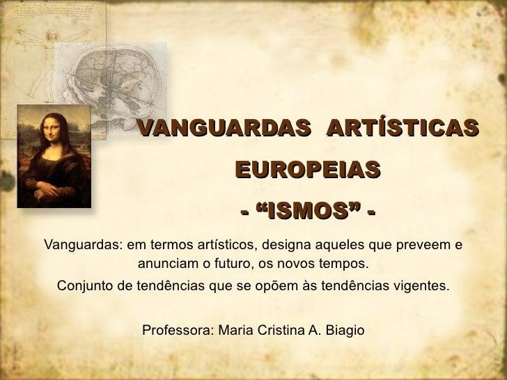 """VANGUARDAS  ARTÍSTICAS EUROPEIAS - """"ISMOS"""" - Vanguardas: em termos artísticos, designa aqueles que preveem e anunciam o fu..."""