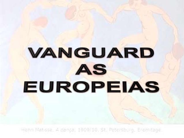 A palavra VANGUARDA deriva do francês AVANT-GARDE, termo  militar que designa aqueles que, em campanha, vão à frente da  u...