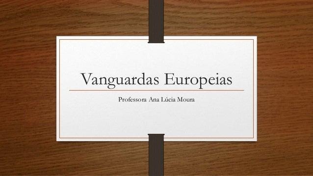 Vanguardas Europeias Professora Ana Lúcia Moura