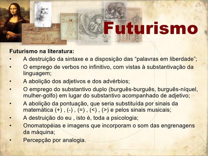 """<ul><li>Futurismo na literatura: </li></ul><ul><li>A destruição da sintaxe e a disposição das """"palavras em liberdade""""; </l..."""