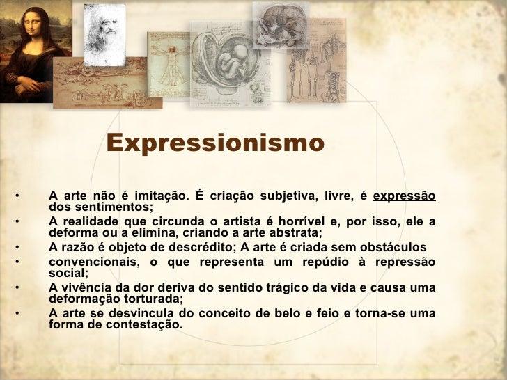 Expressionismo <ul><li>A arte não é imitação. É criação subjetiva, livre, é  expressão  dos sentimentos; </li></ul><ul><li...