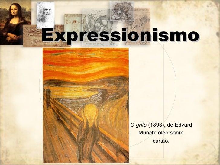 Expressionismo O grito  (1893), de Edvard Munch; óleo sobre cartão.