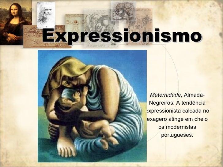 Expressionismo Maternidade , Almada-Negreiros. A tendência expressionista calcada no exagero atinge em cheio os modernista...