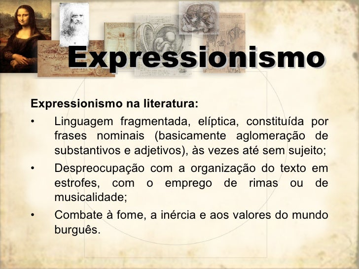 <ul><li>Expressionismo na literatura:  </li></ul><ul><li>Linguagem fragmentada, elíptica, constituída por frases nominais ...