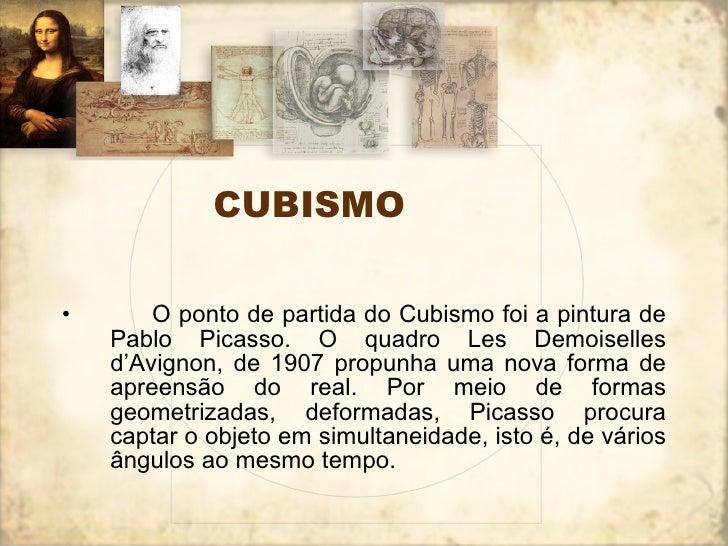 CUBISMO <ul><li>  O ponto de partida do Cubismo foi a pintura de Pablo Picasso. O quadro Les Demoiselles d'Avignon, d...