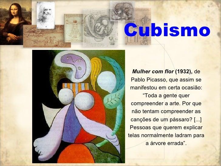 """Cubismo Mulher com flor  (1932),  de Pablo Picasso, que assim se manifestou em certa ocasião: """"Toda a gente quer compreend..."""