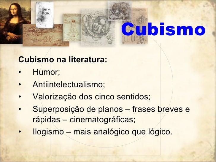 <ul><li>Cubismo na literatura: </li></ul><ul><li>Humor; </li></ul><ul><li>Antiintelectualismo; </li></ul><ul><li>Valorizaç...