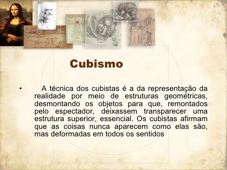 Cubismo <ul><li>  A técnica dos cubistas é a da representação da realidade por meio de estruturas geométricas, desmontan...