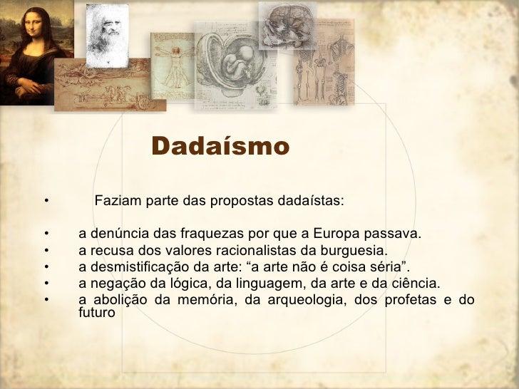 Dadaísmo <ul><li>  Faziam parte das propostas dadaístas:  </li></ul><ul><li>a denúncia das fraquezas por que a Europa p...