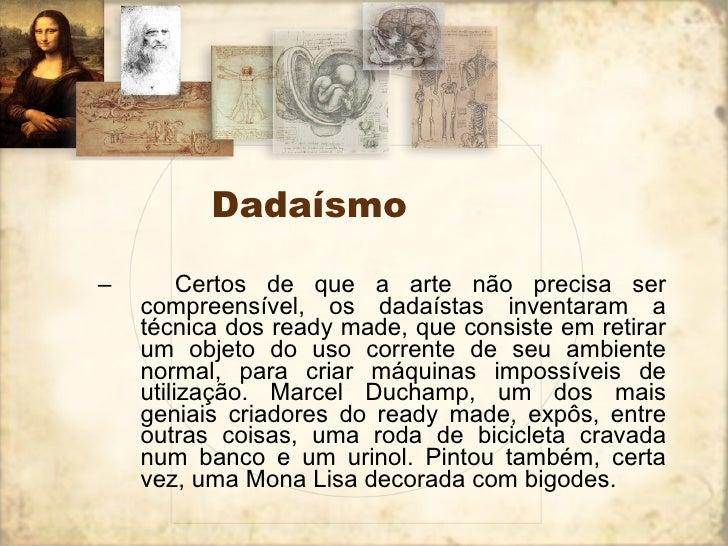 Dadaísmo <ul><ul><li>  Certos de que a arte não precisa ser compreensível, os dadaístas inventaram a técnica dos ready m...