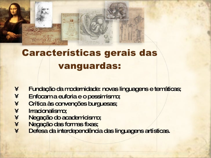 Características gerais das vanguardas: <ul><li>Fundação da modernidade: novas linguagens e temáticas; </li></ul><ul><li>En...