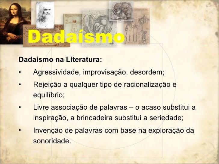 <ul><li>Dadaísmo na Literatura: </li></ul><ul><li>Agressividade, improvisação, desordem; </li></ul><ul><li>Rejeição a qual...