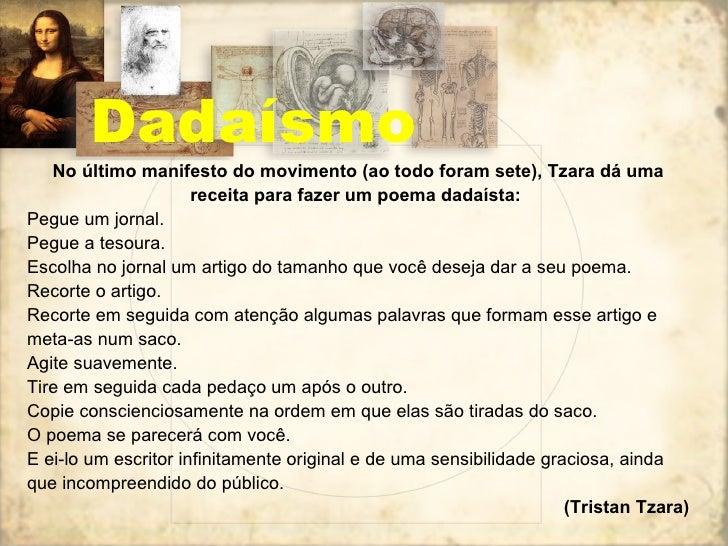 Dadaísmo No último manifesto do movimento (ao todo foram sete), Tzara dá uma receita para fazer um poema dadaísta:   Pegue...