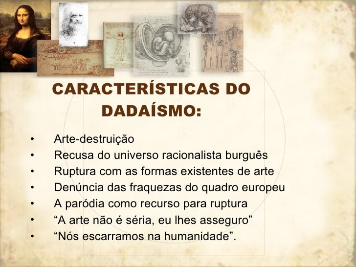 CARACTERÍSTICAS DO DADAÍSMO: <ul><li>Arte-destruição </li></ul><ul><li>Recusa do universo racionalista burguês </li></ul><...