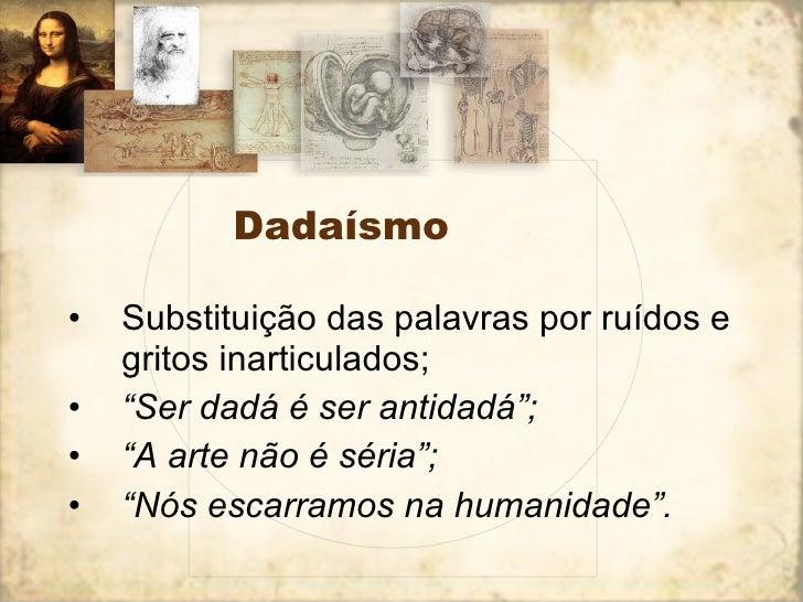 """Dadaísmo <ul><li>Substituição das palavras por ruídos e gritos inarticulados; </li></ul><ul><li>"""" Ser dadá é ser antidadá""""..."""