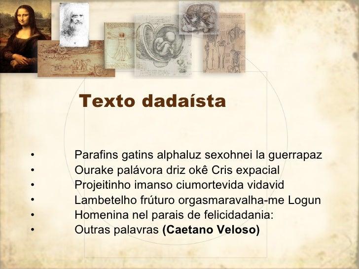 Texto dadaísta <ul><li>  Parafins gatins alphaluz sexohnei la guerrapaz  </li></ul><ul><li>  Ourake palávora dri...