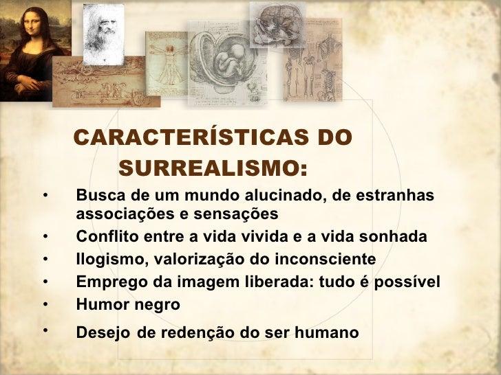 CARACTERÍSTICAS DO SURREALISMO: <ul><li>Busca de um mundo alucinado, de estranhas associações e sensações </li></ul><ul><l...