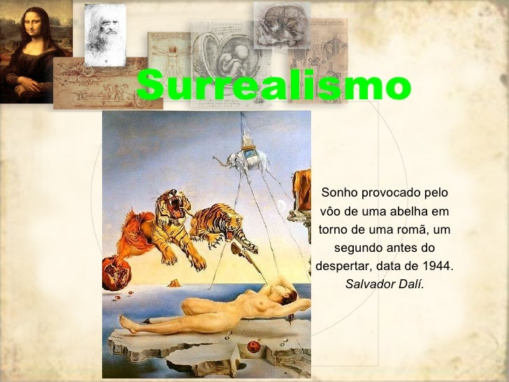 Surrealismo Sonho provocado pelo vôo de uma abelha em torno de uma romã, um segundo antes do despertar, data de 1944. Salv...