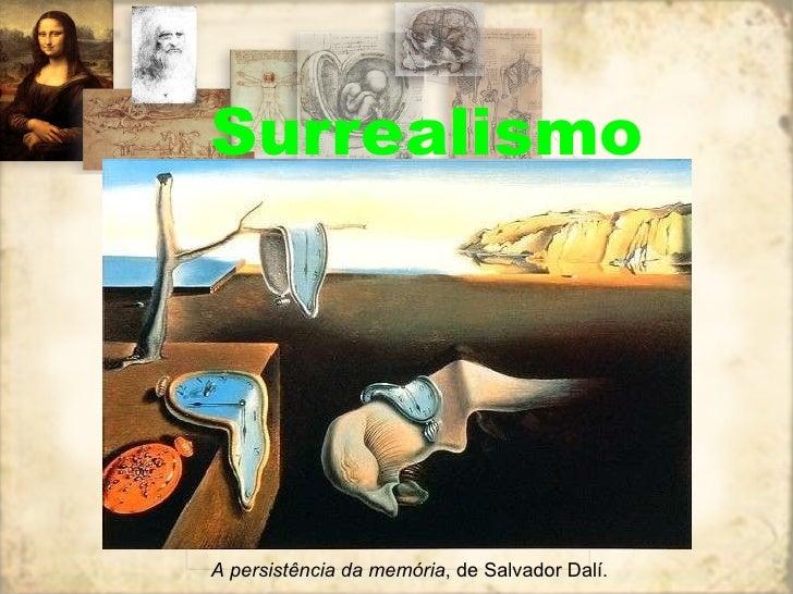 Surrealismo A persistência da memória , de Salvador Dalí.