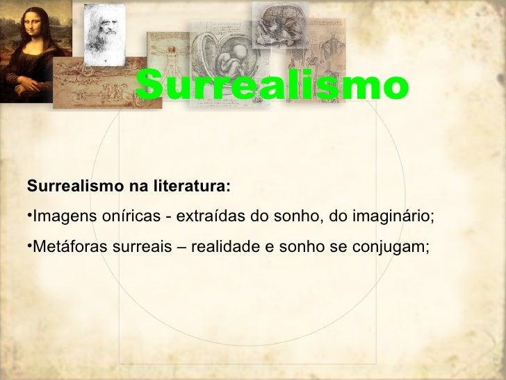 <ul><li>Surrealismo na literatura: </li></ul><ul><li>Imagens oníricas - extraídas do sonho, do imaginário; </li></ul><ul><...