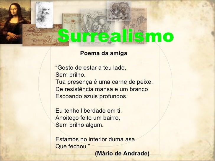 """Surrealismo Poema da amiga """" Gosto de estar a teu lado, Sem brilho. Tua presença é uma carne de peixe, De resistência mans..."""