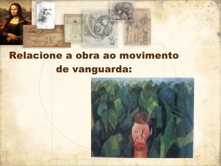 Relacione a obra ao movimento de vanguarda: