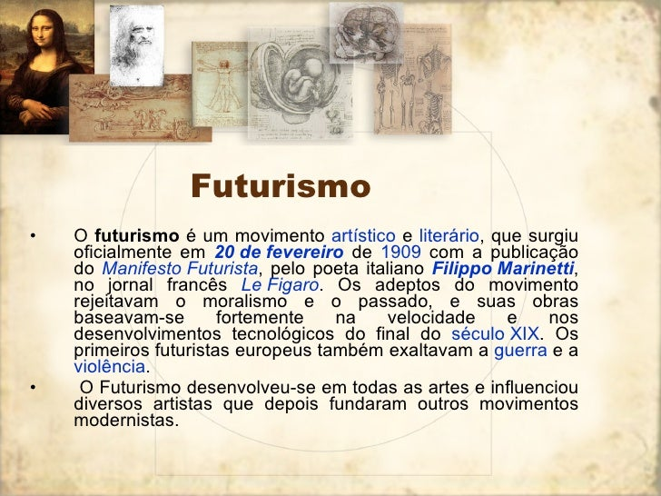 Futurismo <ul><li>O  futurismo  é um movimento  artístico  e  literário , que surgiu oficialmente em  20 de fevereiro  de ...