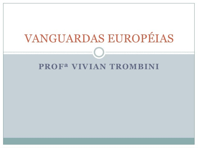 PROFª VIVIAN TROMBINI VANGUARDAS EUROPÉIAS